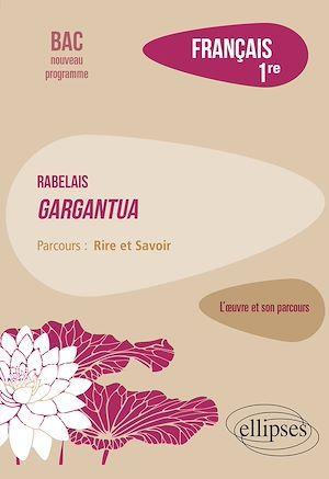Français. Première. L'oeuvre et son parcours : Rabelais - Gargantua - Parcours