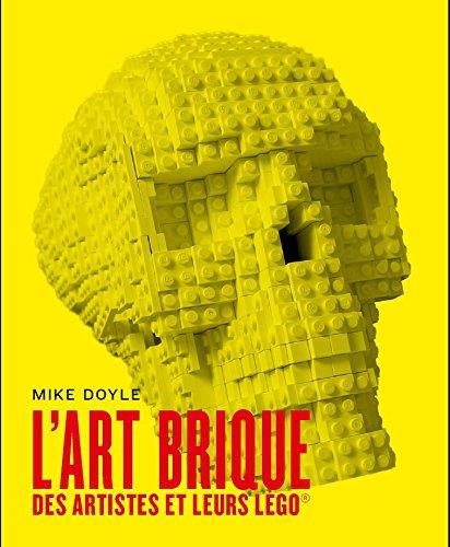 L'art brique ; des artistes et leurs Lego