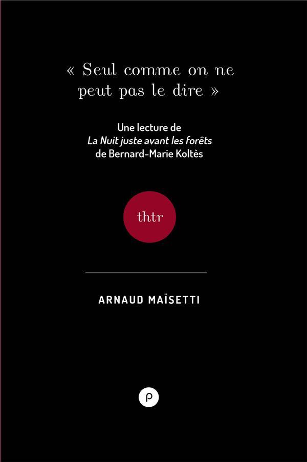 Seul comme on ne peut pas le dire ; une lecture de la nuit juste avant les forêts, de Bernard-Marie Koltès