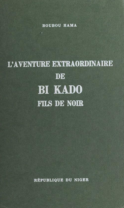 L'aventure extraordinaire de Bi Kado, fils de Noir