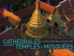 Couverture de Cathédrales, temples & mosquées ; notre histoire lue du ciel