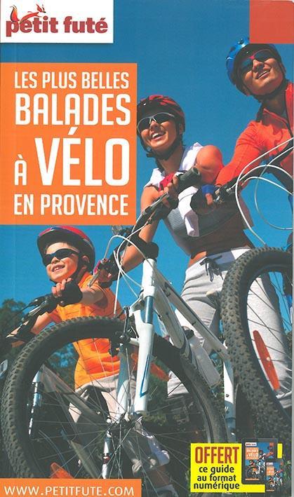 GUIDE PETIT FUTE ; THEMATIQUES ; les plus belles balades à vélo en Provence (édition 2016/2017)