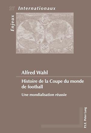 Histoire de la coupe du monde de football - une mondialisation reussie