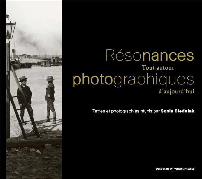 Résonances photographiques ; tout autour d'aujourd'hui