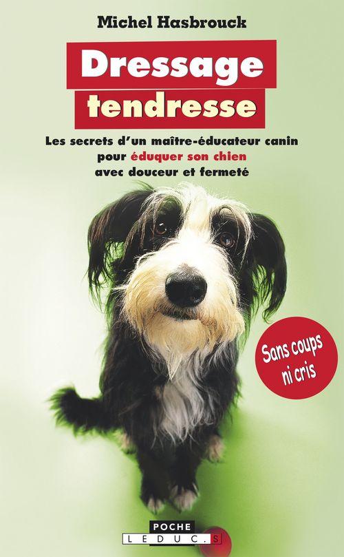 Dressage tendresse ; les secrets d'un maître-éducateur canin pour éduquer son chien avec douceur et fermeté