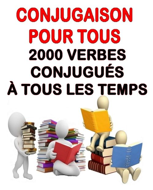 Conjugaison pour tous - 2000 verbes conjugués à tous les temps