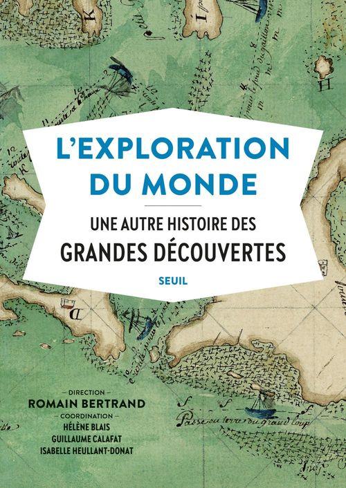 L'Exploration du monde - Une autre histoire des Grandes Découvertes