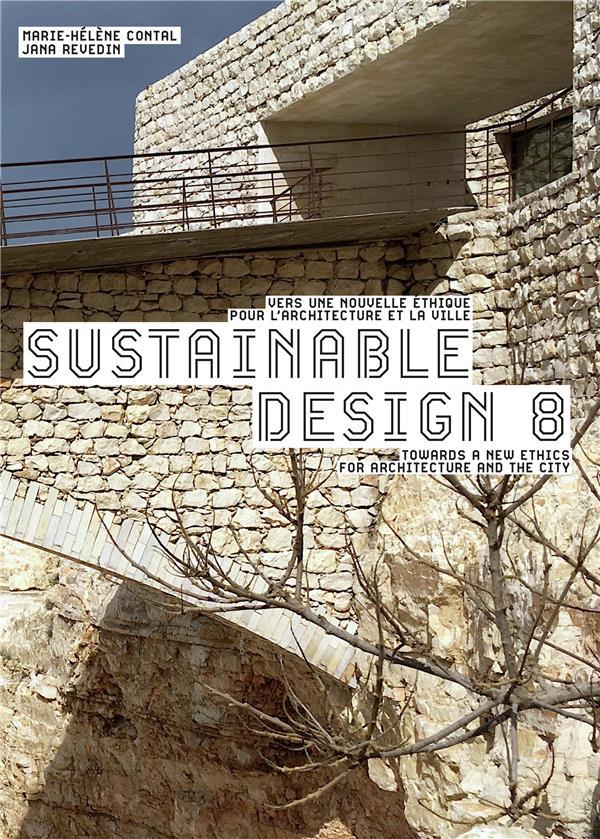 Sustainable design t.8 ; vers une nouvelle éthique pour l'architecture et la ville