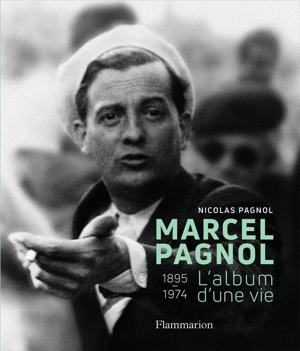 Marcel Pagnol, l'album d'une vie 1895-1974