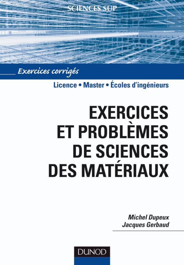 Exercices Et Problemes De Sciences Des Materiaux ; Licence/Master/Ecoles D'Ingenieurs ; Exercices Corriges