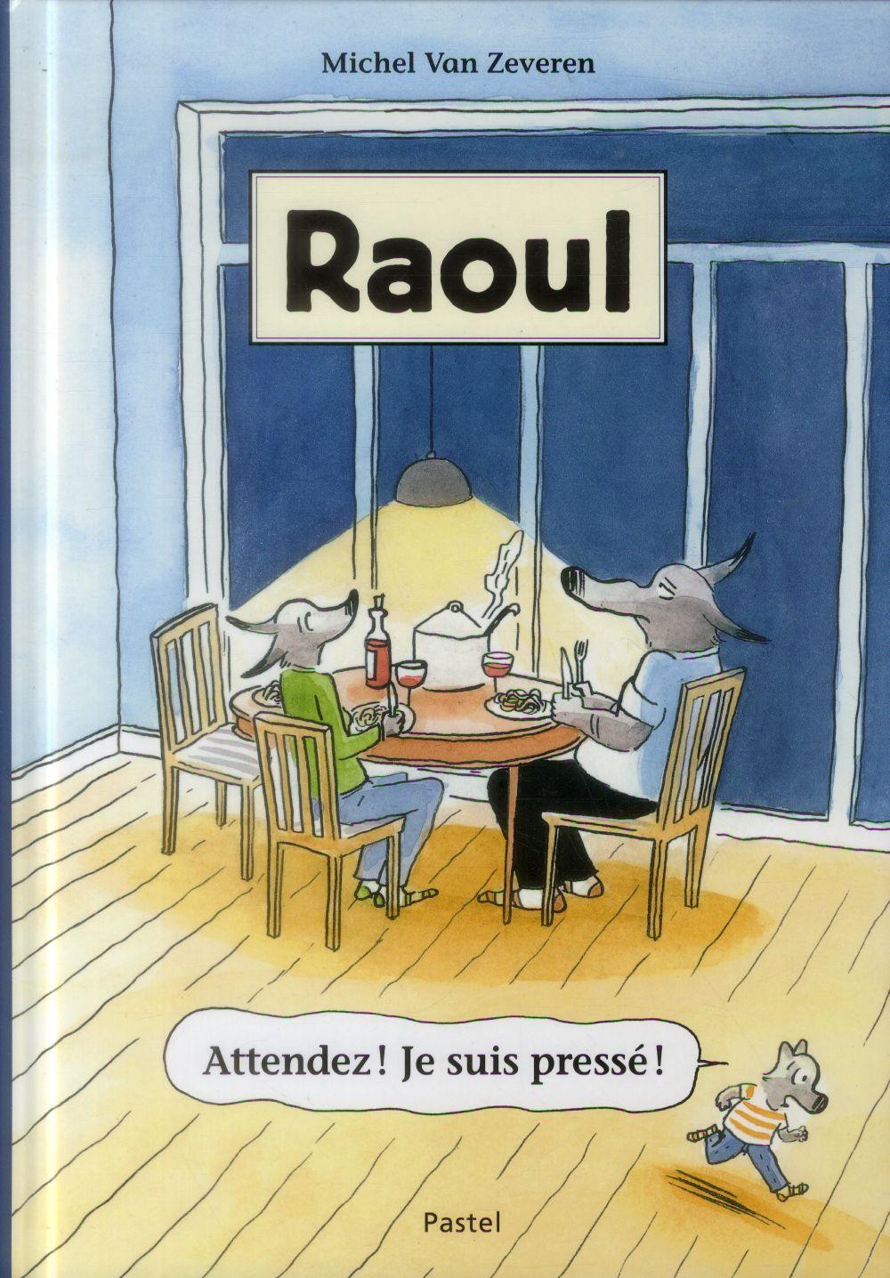 Raoul ; attendez ! je suis pressé !