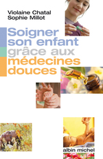 Vente EBooks : Soigner son enfant grâce aux médecines douces  - Sophie Millot - Violaine CHATAL