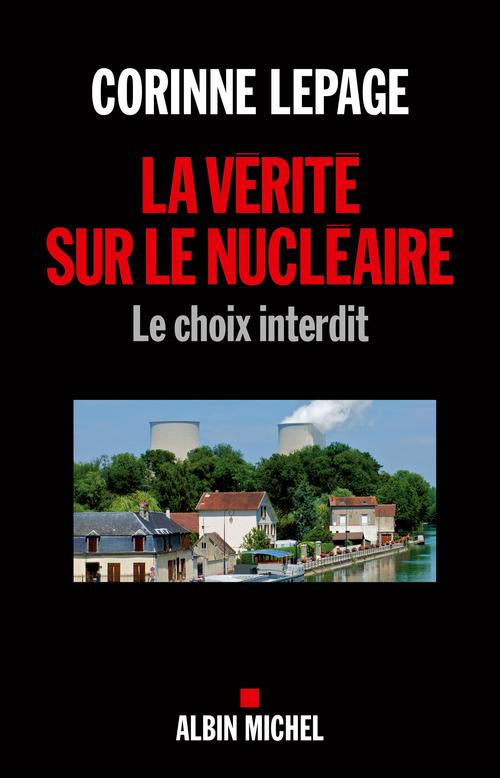La vérité sur le nucléaire ; le choix interdit
