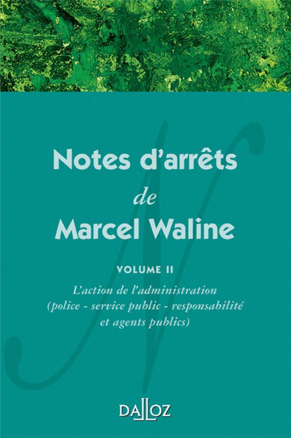Notes D'Arrets De Marcel Waline Volume 2 L'Action De L'Administration - 1ere Edition