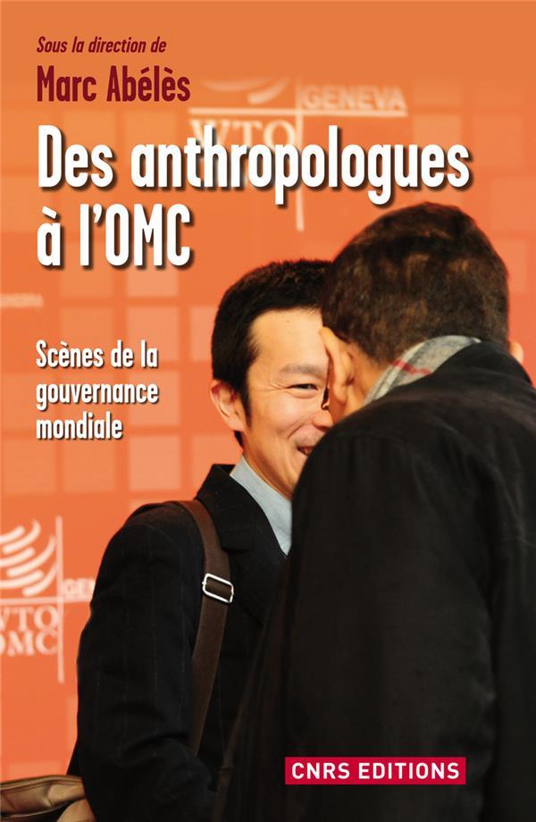 Des anthropologues à l'OMC ; scènes de la gouvernance mondiale
