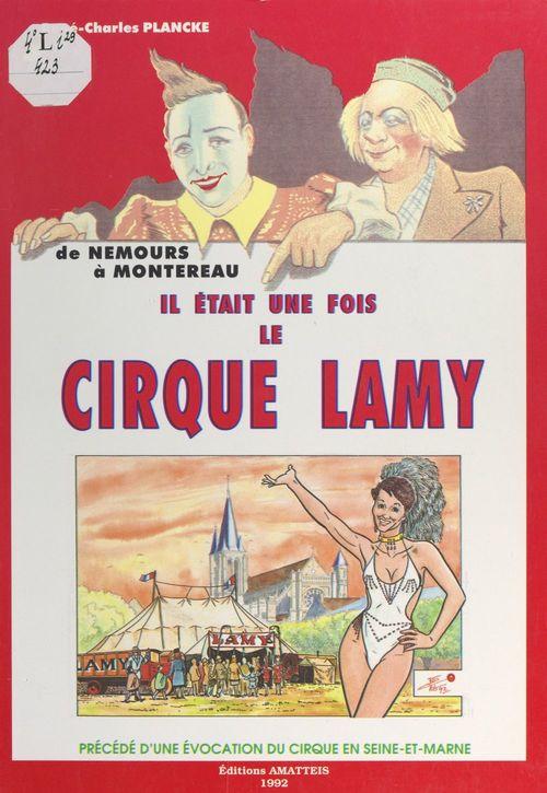 Le cirque et la Seine-et-Marne : il était une fois le cirque Lamy, de Nemours à Montereau
