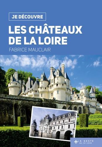 JE DECOUVRE ; les châteaux de la Loire