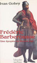 Vente Livre Numérique : Frédéric Barberousse : une épopée du Moyen Âge  - Ivan Gobry