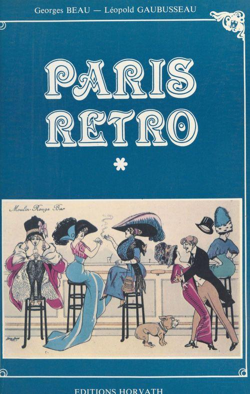 Paris rétro  - Léopold Gaubusseau  - Georges Beau