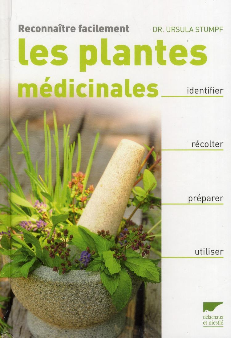 Reconnaitre Facilement Les Plantes Medicinales : Identifier, Recolter, Preparer, Utiliser