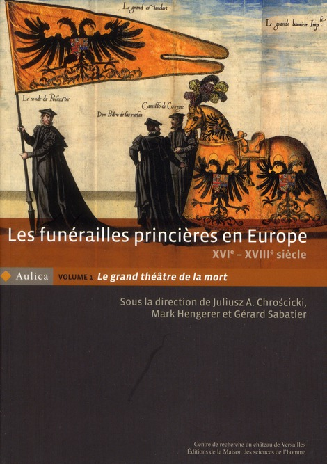 les funerailles princieres en europe, xvie-xviiie siecle - t01 - les funerailles princieres en europ