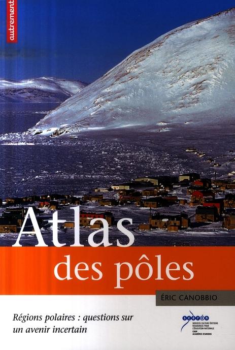 Atlas des pôles ; régions polaires : questions sur un avenir incertain