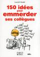 Petit Livre de - 150 idées pour emmerder ses collègues  - Laurent Gaulet
