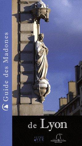 Lyon ; guide des madones