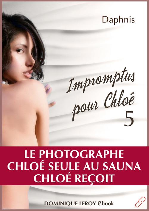 Impromptus pour Chloé, épisode 5 - Le Photographue, Chloé seule au sauna, Chloé reçoit