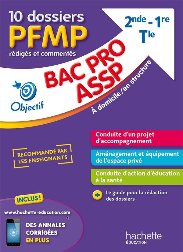 OBJECTIF BAC PRO ; ASSP, 10 dossiers PFMP rédigés et commentés