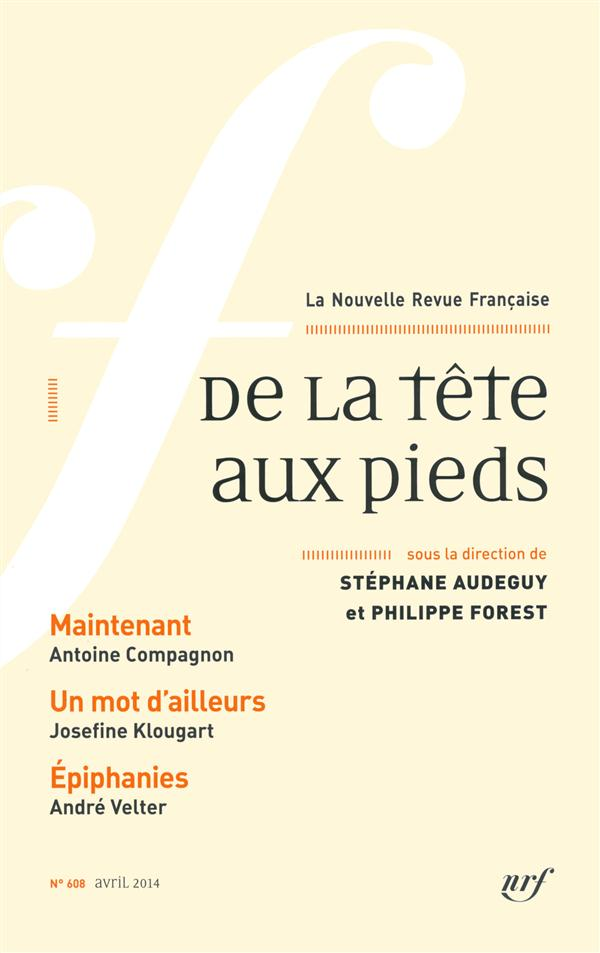La nouvelle revue francaise t.608; de la tete aux pieds