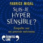 Vente AudioBook : Suis-je hypersensible ? Enquête sur un pouvoir méconnu  - Fabrice Midal