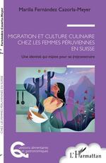 Vente Livre Numérique : Migration et culture culinaire chez les femmes péruviennes en Suisse : une identité qui mijote pour se (re)construire  - Marilia Fernandez Cazorla Meyer