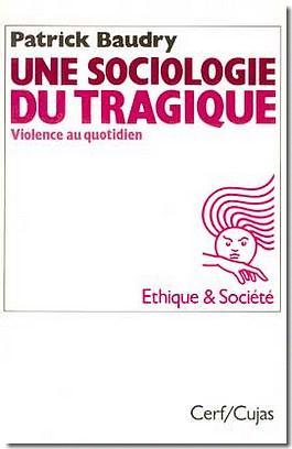 Une sociologie du tragique ; la violence au quotidien
