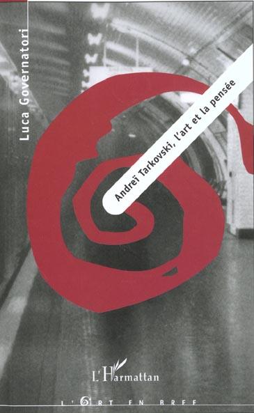 Andreï Tarkovski ; l'art et la pensée