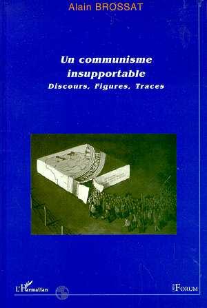 Un communisme insupportable ; discours, figures, traces