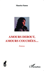 Amours debout, amours couchées...  - Maurice Fanon