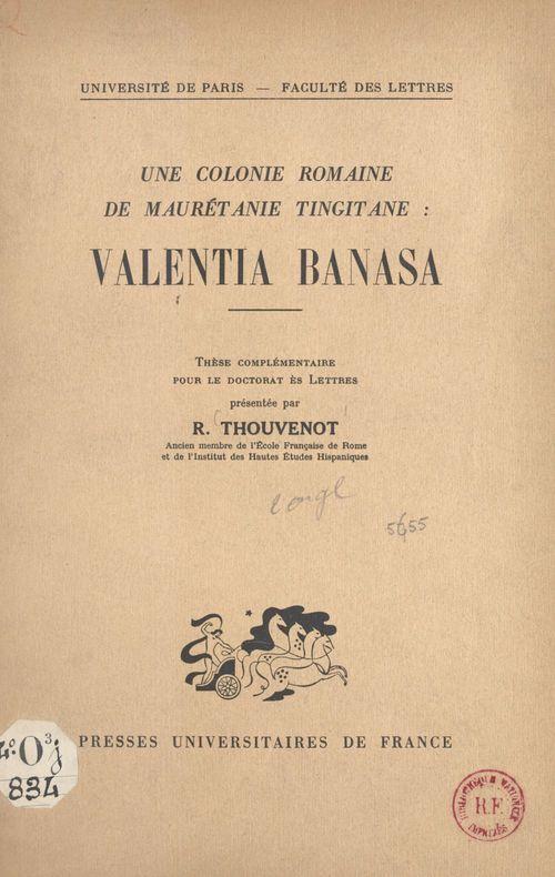 Une colonie romaine de Maurétanie tingitane : Valentia Banasa  - Raymond Thouvenot