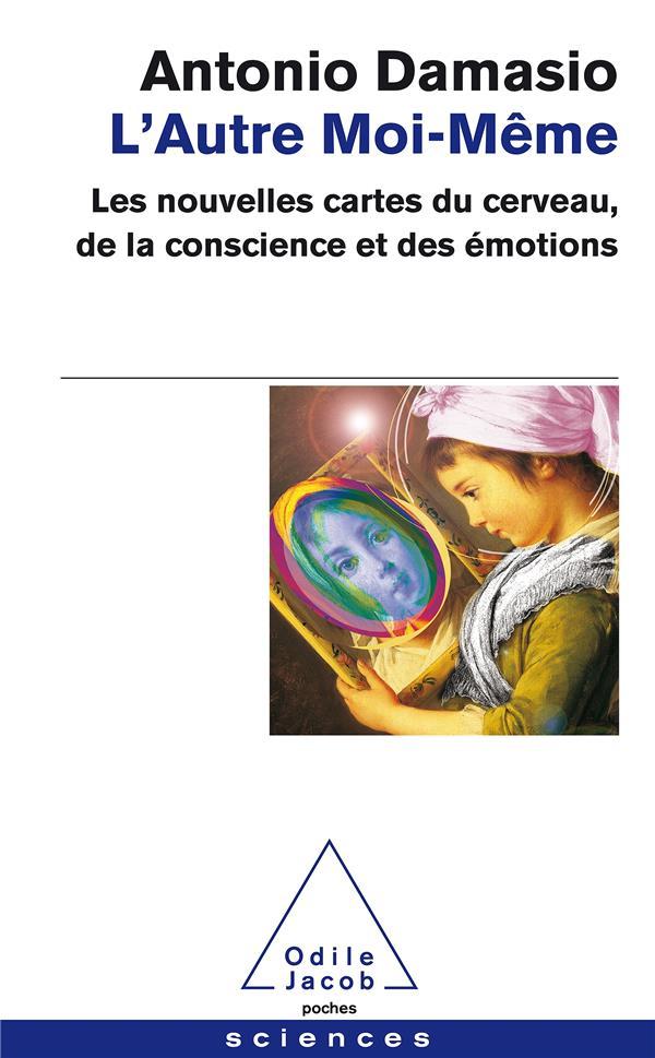 L'autre moi-même ; les nouvelles cartes du cerveau, de la conscience et des émotions