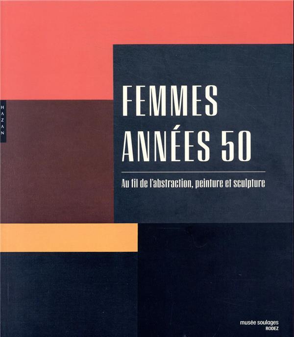 Femmes années 50 ; au fil de l'abstraction, peinture et sculpture