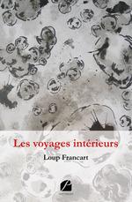 Récits insolites t.2 ; les voyages intérieurs  - Loup Francart - Loup Francart