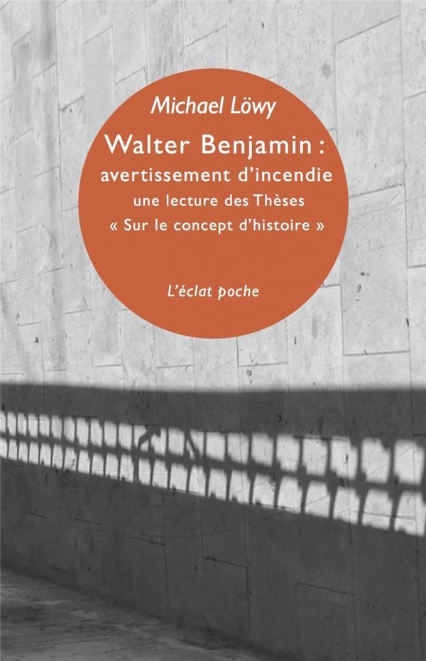 Walter Benjamin : avertissement d'incendie ; une lecture des Thèses «Sur le concept d'histoire»