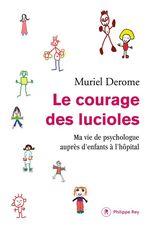 Le courage des lucioles ; ma vie de psychologue auprès d'enfants à l'hôpital