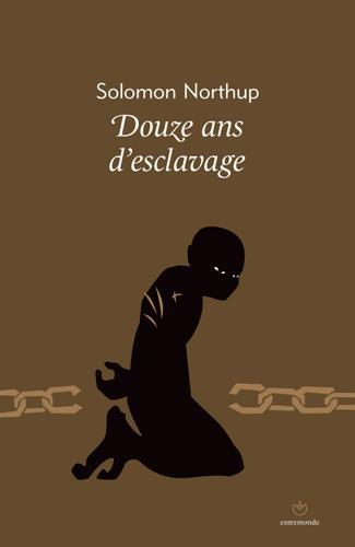 Douze ans d'esclavage ; 12 years a slave