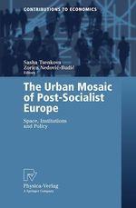 The Urban Mosaic of Post-Socialist Europe  - Zorica Nedovic-Budic - Sasha Tsenkova