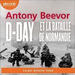 D-Day et la bataille de Normandie  - Antony BEEVOR - Antony Beevor