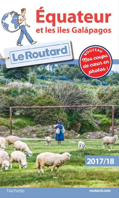 Guide du Routard ; Equateur et les îles Galapagos (édition 2017/2018)