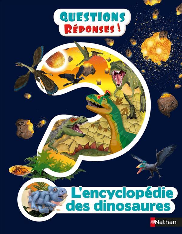 QUESTIONS REPONSES 7+ ; l'encyclopédie des dinosaures