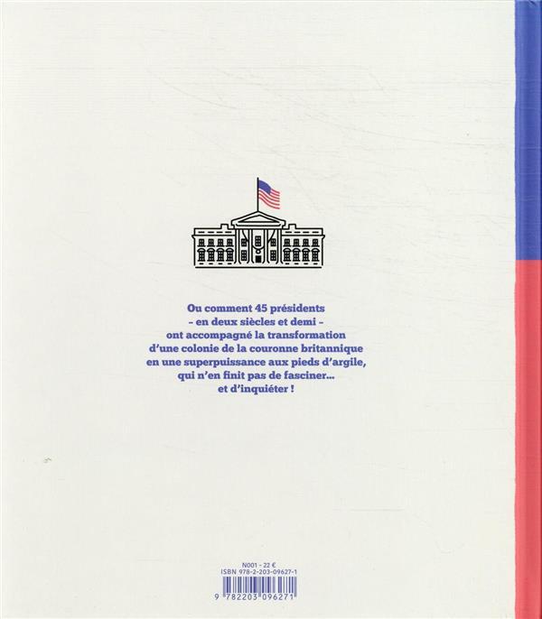 La Maison Blanche ; histoire illustrée des présidents des USA de George Washington à Donald Trump