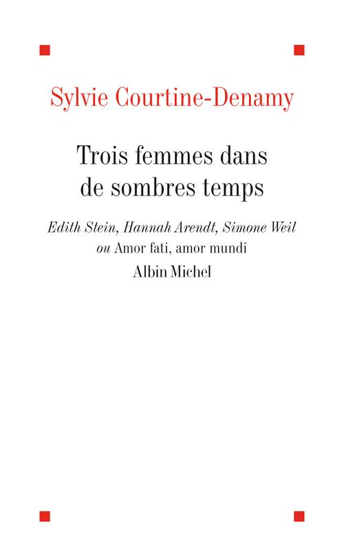 Trois femmes dans de sombres temps ; Edith Stein, Hannah Arendt, Simone Weil